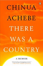 There Was a Country - Achebe, Chinua