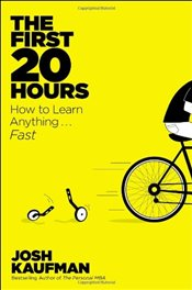 First 20 Hours: How to Learn Anything... Fast! - Kaufman, Josh