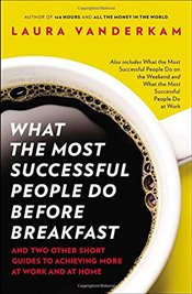 What the Most Successful People Do Before Breakfast: And Two Other Short Guides to Achieving More at - Vanderkam, Laura