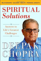 Spiritual Solutions: Answers to Lifes Greatest Challenges - Chopra, Deepak