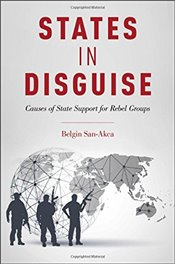 States in Disguise : Causes of State Support for Rebel Groups - San-Akca, Belgin