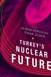 Turkeys Nuclear Future - Ülgen, Sinan