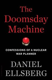 Doomsday Machine : Confessions of a Nuclear War Planner - Ellsberg, Daniel