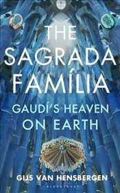 Sagrada Familia : Gaudís Heaven on Earth - Van Hensbergen, Gijs