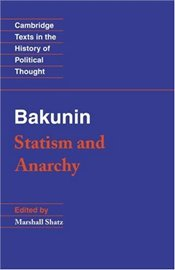 Bakunin : Statism and Anarchy  - Bakunin, Mihail