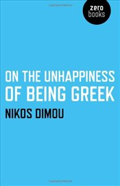 On the Unhappiness of Being Greek - Dimou, Nikos