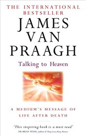 Talking To Heaven : A Mediums Message of Life After Death - Praagh, James Van