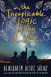 Inexplicable Logic of My Life - Saenz, Benjamin Alire