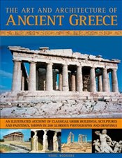 Art and Architecture of Ancient Greece: An Illustrated Account of Classical Greek Buildings, Sculptu - Rodgers, Nigel