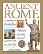 Ancient Rome: A Complete History of the Rise and Fall of the Roman Empire, Chronicling the Story of  - Rodgers, Nigel