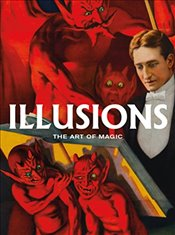 Illusions : The Art of Magic : Posters from the Golden Age of Magic - Ayroles, Jacques