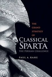 Grand Strategy of Classical Sparta : The Persian Challenge   - Rahe, Paul Anthony
