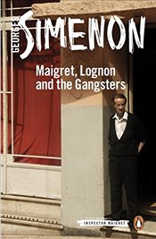 Maigret, Lognon and the Gangsters: Inspector Maigret #39 - Simenon, Georges