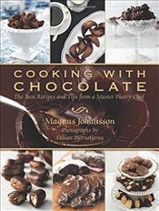 Cooking with Chocolate: The Best Recipes and Tips from a Master Pastry Chef - Johansson, Magnus
