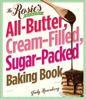 Rosies Bakery All-butter, Cream-filled, Sugar-packed Baking Book  - Rosenberg, Judy