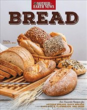Bread by Mother Earth News: Our Favorite Recipes for Artisan Breads, Quick Breads, Buns, Rolls, Flat - News, Mother Earth