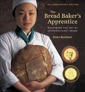 Bread Bakers Apprentice, 15th Anniversary Edition : Mastering the Art of Extraordinary Bread - Reinhart, Peter