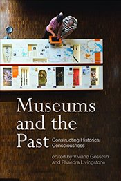 Museums and the Past : Constructing Historical Consciousness - Gosselin, Viviane