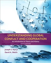 Understanding Global Conflict and Cooperation 10e : An Introduction to Theory and History - Nye, Joseph S.