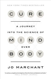 Cure : A Journey Into the Science of Mind Over Body - Marchant, Jo
