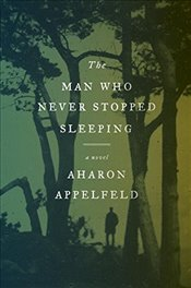 Man Who Never Stopped Sleeping - Appelfeld, Aharon