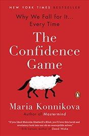 Confidence Game: Why We Fall for It . . . Every Time - Konnikova, Maria