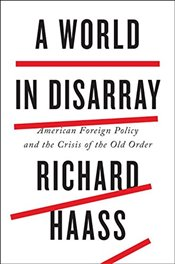 World in Disarray : American Foreign Policy and the Crisis of the Old Order - Haass, Richard