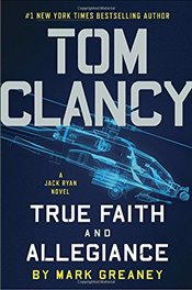 Tom Clancy : True Faith and Allegiance (Jack Ryan Novels) - Greaney, Mark