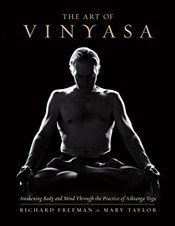 Art of Vinyasa : Awakening Body and Mind Through the Practice of Ashtanga Yoga - Freeman, Richard