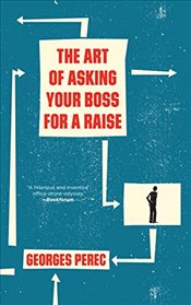 Art of Asking Your Boss for a Raise - Perec, Georges