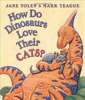 How Do Dinosaurs Love Their Cats? - Yolen, Jane