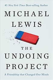 Undoing Project : A Friendship That Changed Our Minds - Lewis, Michael