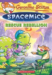 Rescue Rebellion (Geronimo Stilton: Spacemice) - Stilton, Geronimo