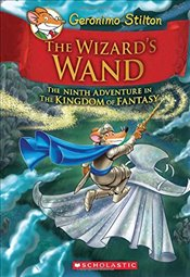 Wizards Wand (Geronimo Stilton and the Kingdom of Fantasy #9) - Stilton, Geronimo