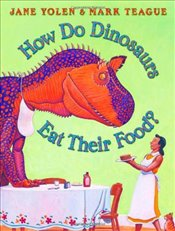 How Do Dinosaurs Eat Their Food? - Yolen, Jane