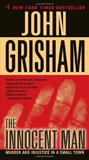 Innocent Man : Murder and Injustice in a Small Town - Grisham, John