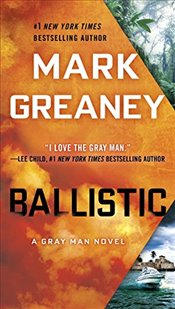 Ballistic : A Gray Man Novel - Greaney, Mark