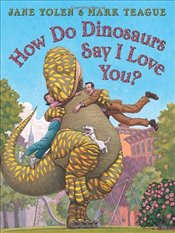 How Do Dinosaurs Say I Love You? - Yolen, Jane