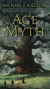 Age of Myth : Book One of the Legends of the First Empire - Sullivan, Michael J.