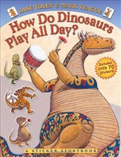How Do Dinosaurs Play All Day? - Yolen, Jane