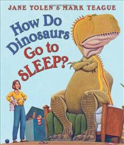 How Do Dinosaurs Go to Sleep? - Yolen, Jane