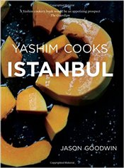 Yashim Cooks Istanbul : Culinary Adventures in the Ottoman Kitchen - Goodwin, Jason