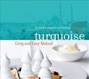 Turquoise : A Chefs Travels in Turkey - Malouf, Greg