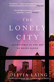 Lonely City : Adventures in the Art of Being Alone - Laing, Olivia