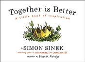Together is Better : A Little Book of Inspiration - Sinek, Simon