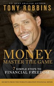 Money Master the Game : 7 Simple Steps to Financial Freedom - Robbins, Tony