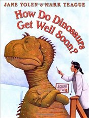How Do Dinosaurs Get Well Soon? - Yolen, Jane