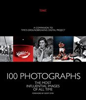 100 Photographs : The Most Influential Images of All Time -