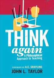Think Again : A Philosophical Approach to Teaching - Taylor, John L.