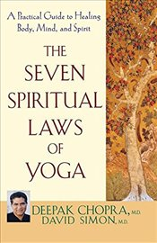 Seven Spiritual Laws of Yoga : A Practical Guide to Healing Body, Mind and Spirit - Chopra, Deepak